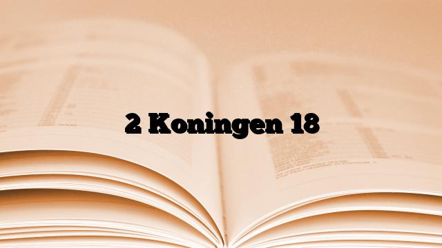 2 Koningen 18