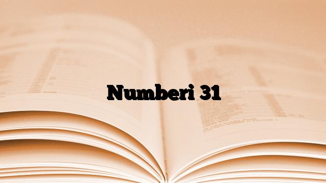 Numberi 31