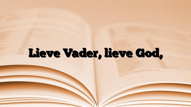 Lieve Vader, lieve God,