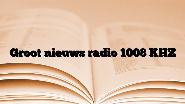 Groot nieuws radio 1008 KHZ