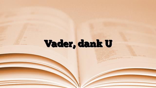 Vader, dank U